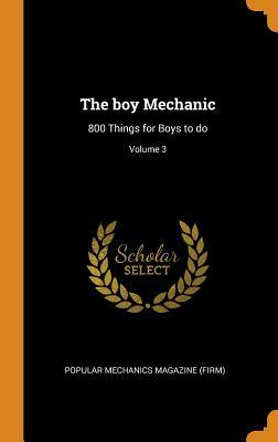 The Boy Mechanic: 800 Things for Boys to Do; Volume 3