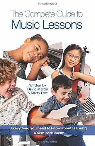 The Complete Guide to Music Lessons: Everything You Need to Know To Be Informed about Learning a New Instrument