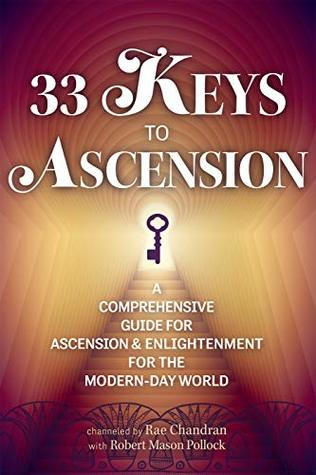 33 Keys to Ascension: A Comprehensive Guide for Ascension & Enlightenment for the Modern-Day World