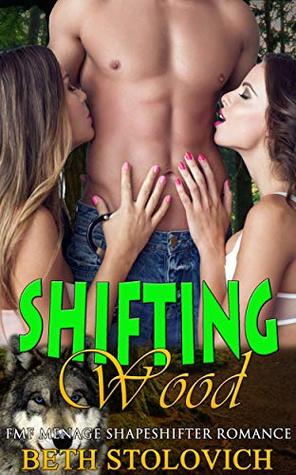 Shifting Wood: FMF Menage Shape Shifter Romance