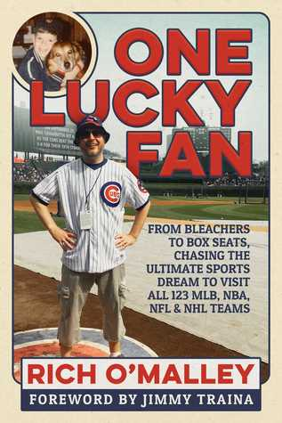 One Lucky Fan: From Bleachers to Box Seats, Chasing the Ultimate Sports Dream to Visit All 123 MLB, NBA, NFL NHL Teams