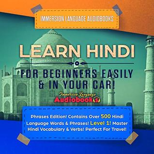 Learn Hindi For Beginners Easily & In Your Car! Phrases Edition! Contains Over 500 Hindi Language Words & Phrases! Level 1!: Master Hindi Vocabulary & Verbs! Perfect For Travel!