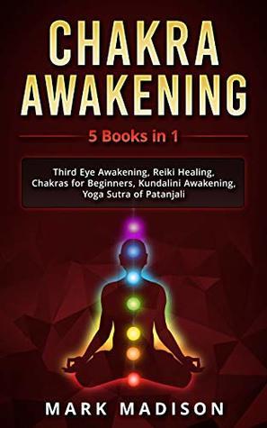Chakra Awakening: 5 Books in 1 - Third Eye Awakening, Reiki Healing, Chakras for Beginners, Kundalini Awakening, Yoga Sutra of Patanjali
