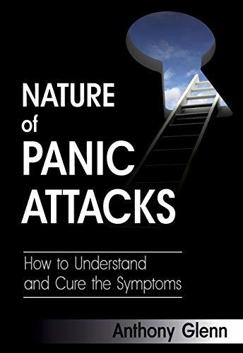 Nature of Panic Attacks: How to Understand and Cure the Symptoms (What Causes Panic Attacks, How to Deal with Panic Attacks, Helping Panic Attacks, Panic ... Disease) (Depression and Anxiety Book 2)