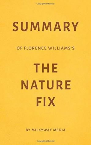 Summary of Florence Williams's The Nature Fix by Milkyway Media