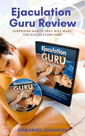 Ejaculation Guru Book Review - The Ejaculation Guru PDF Book by Jack Grave: Surprising Habits That Will Make You Ejaculation Guru