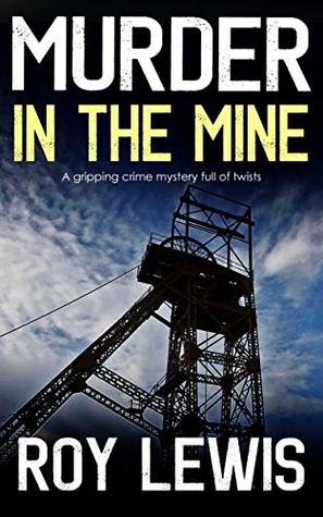 MURDER IN THE MINE a gripping crime mystery full of twists by Roy Lewis