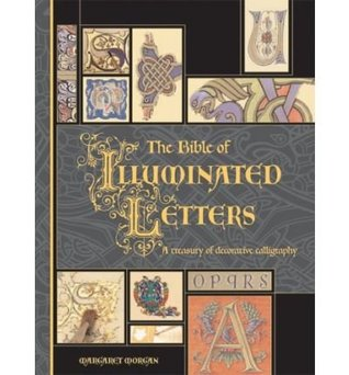 The Bible of Illuminated Letters - A Treasury of Decorative Calligraphy