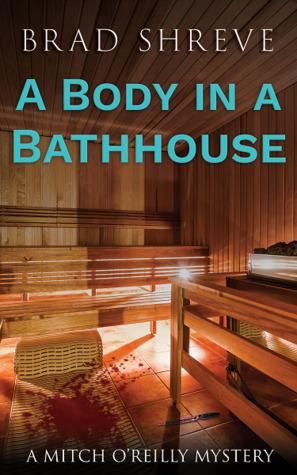 A Body In A Bathhouse by Brad Shreve