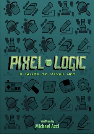 Pixel Logic - A Guide to Pixel Art