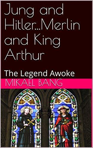 Jung and Hitler...Merlin and King Arthur: The Legend Awoke