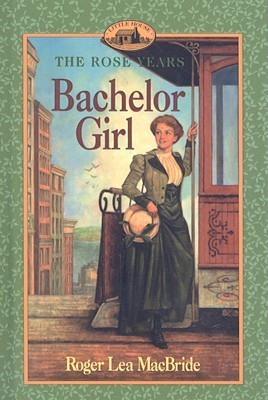 Bachelor Girl (Little House: The Rose Years, #8)