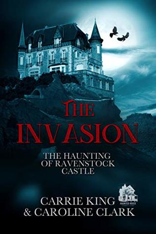 The Invasion (The Haunting of Ravenstock Castle Book 1)