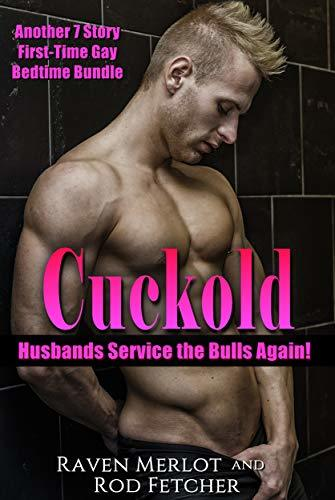 Cuckold Husbands Service the Bulls Again! Another 7 Story First-Time Gay MMF Bedtime Bundle (Cuckold Husbands Service the Bulls Short Stories Book 2)
