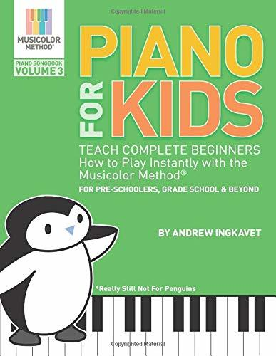 Piano For Kids Volume 3 - Teach Complete Beginners How To Play Instantly With the Musicolor Method®: For preschoolers, grade school & beyond (Musicolor Method Piano Songbook)