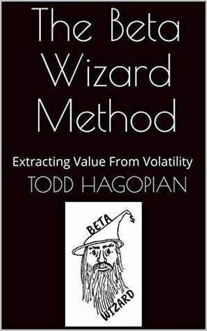 The Beta Wizard Method: Extracting Value From Volatility