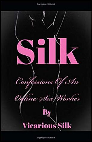 Silk: Confessions of an Online Sex Worker