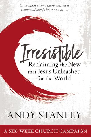 Irresistible Curriculum Campaign Kit: Reclaiming the New That Jesus Unleashed for the World