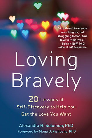 Loving Bravely: Twenty Lessons of Self-Discovery to Help You Find and Keep the Love You Want