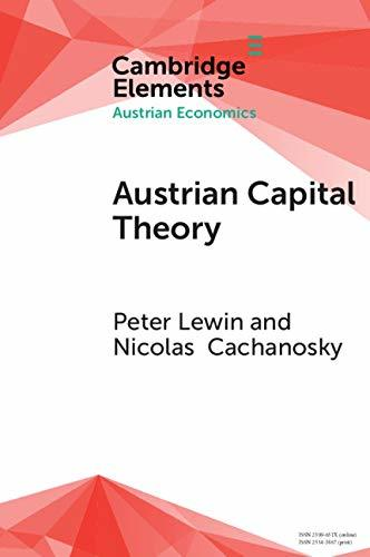 Austrian Capital Theory: A Modern Survey of the Essentials (Elements in Austrian Economics)