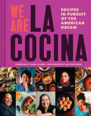 We Are La Cocina: Recipes in Pursuit of the American Dream