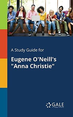 """A Study Guide for Eugene O'Neill's """"Anna Christie"""""""