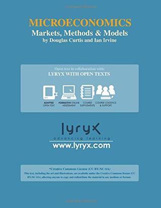 Microeconomics: Markets, Methods & Models