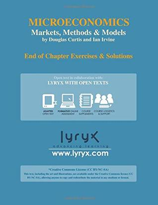 Microeconomics: Markets, Methods & Models - End of Chapter Exercises & Solutions