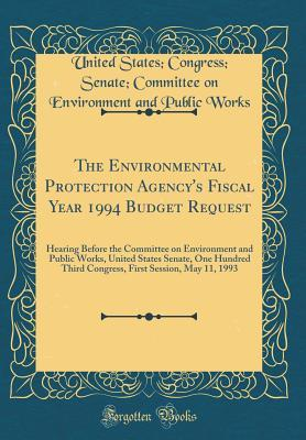 The Environmental Protection Agency's Fiscal Year 1994 Budget Request: Hearing Before the Committee on Environment and Public Works, United States Senate, One Hundred Third Congress, First Session, May 11, 1993