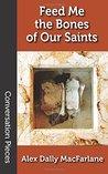 Feed Me the Bones of Our Saints: Volume 60 (Conversation Pieces)