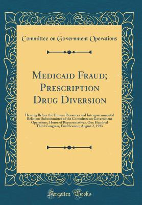 Medicaid Fraud; Prescription Drug Diversion: Hearing Before the Human Resources and Intergovernmental Relations Subcommittee of the Committee on Government Operations, House of Representatives, One Hundred Third Congress, First Session; August 2, 1993