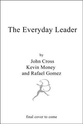 The Everyday Leader: How to Motivate, Empower and Influence Those Around You
