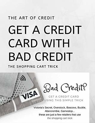 c4f07eec2 Get a Credit Card with Bad Credit: The Shopping Cart Trick, How to Raise Your  Credit Score ...