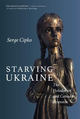 Starving Ukraine: Canada's Response to the Great Famine