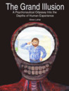The Grand Illusion: A Psychonautical Odyssey Into the Depths of Human Experience