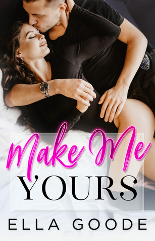 Make Me Yours by Ella Goode