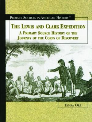 The Lewis and Clark Expedition: A Primary Source History of the Journey of the Corps of Discovery