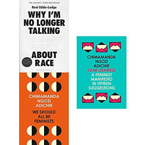 Why I'm No Longer Talking to White People About Race, We Should All Be Feminists, and Dear Ijeawele 3 books vollection set