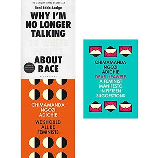 Why I'm No Longer Talking to White People About Race, We Should All Be Feminists, and Dear Ijeawele 3 books collection set