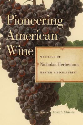 Pioneering American Wine: Writings of Nicholas Herbemont, Master Viticulturist