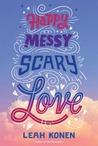 Happy Messy Scary Love by Leah Konen