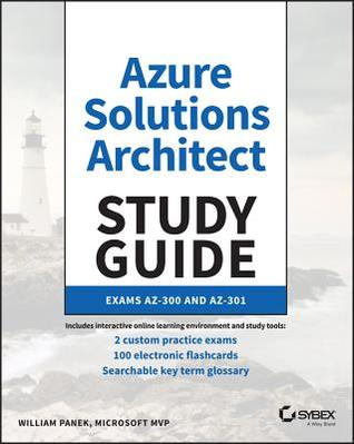 Azure Solutions Architect Study Guide: Exams Az-300 and Az-301