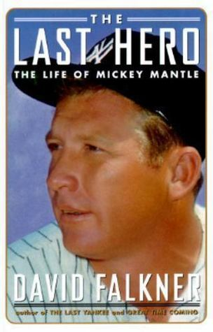 The Last Hero: The Life of Mickey Mantle