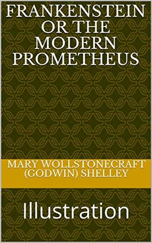 FRANKENSTEIN or The Modern Prometheus : Illustration