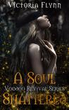 A Soul Shattered (The Voodoo Revival #3)