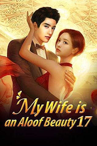 My Wife is an Aloof Beauty 17: My Only Wife (My Wife is an Aloof Beauty Series)