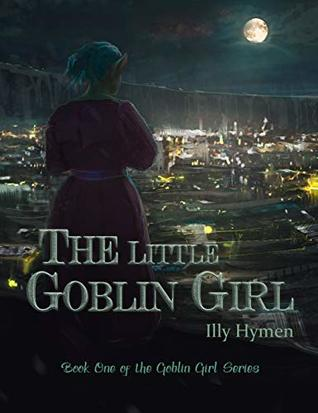 The Little Goblin Girl: Book One of the Goblin Girl Series