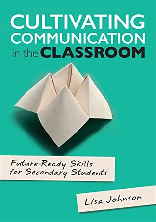 Cultivating Communication in the Classroom: Future-Ready Skills for Secondary Students