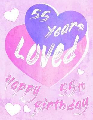 Happy 55th Birthday 55 Years Loved Say And Show Your Love All