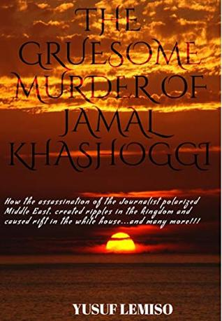 The Gruesome Murder of Jamal Khashoggi